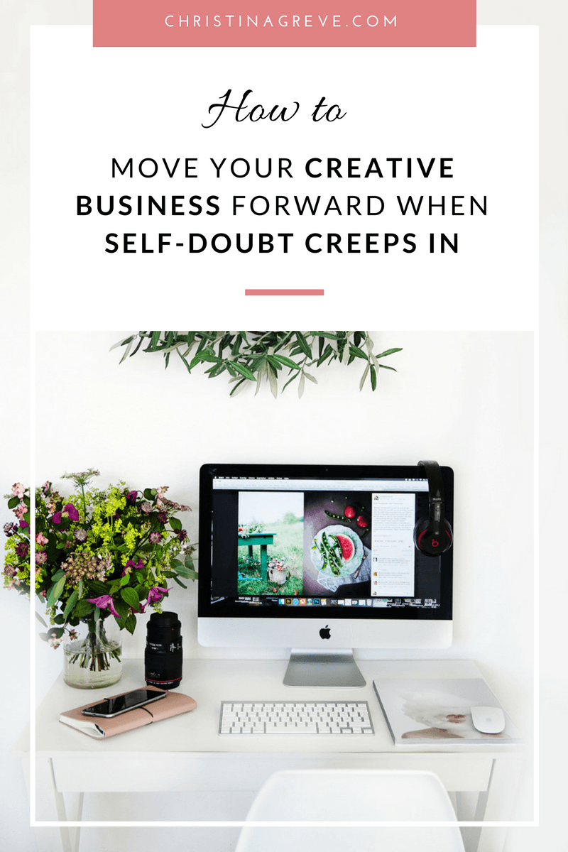 5 Tips To Move Your Creative Business Forward When Self-Doubt Creeps In
