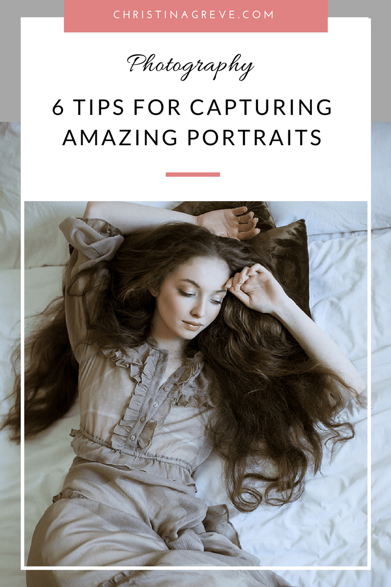 6 Tips For Capturing Amazing Portraits