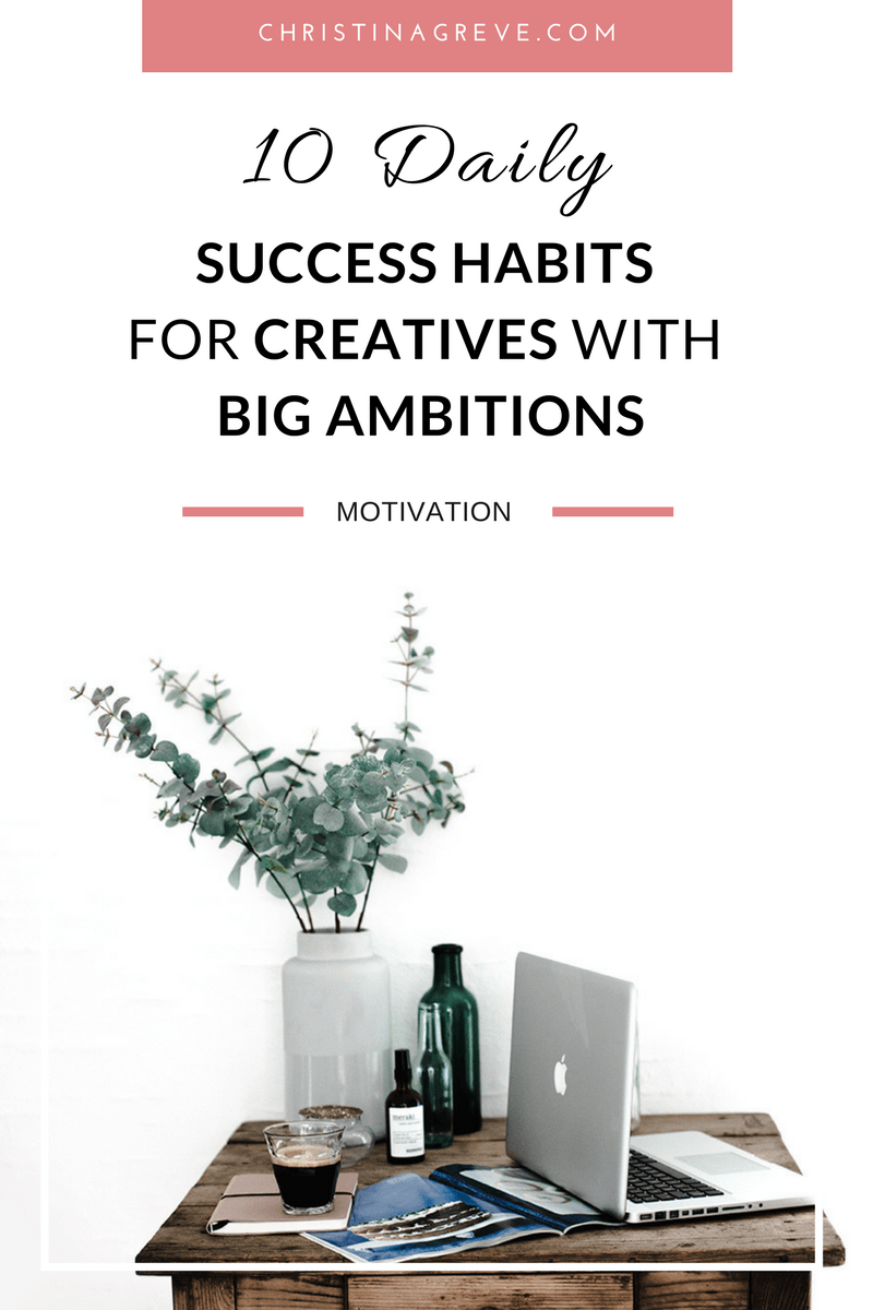 10 Daily Success Habits For Creatives With BIG Ambitions