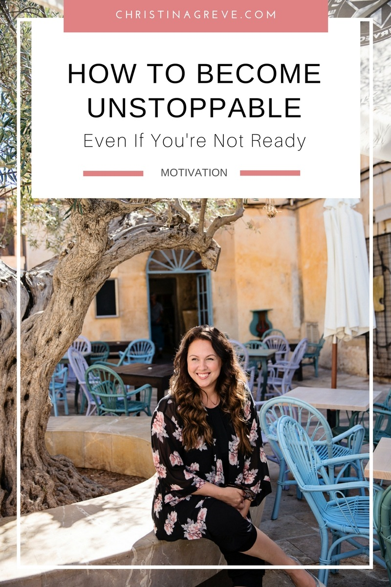 How To Become Unstoppable - Even If You're Not Ready